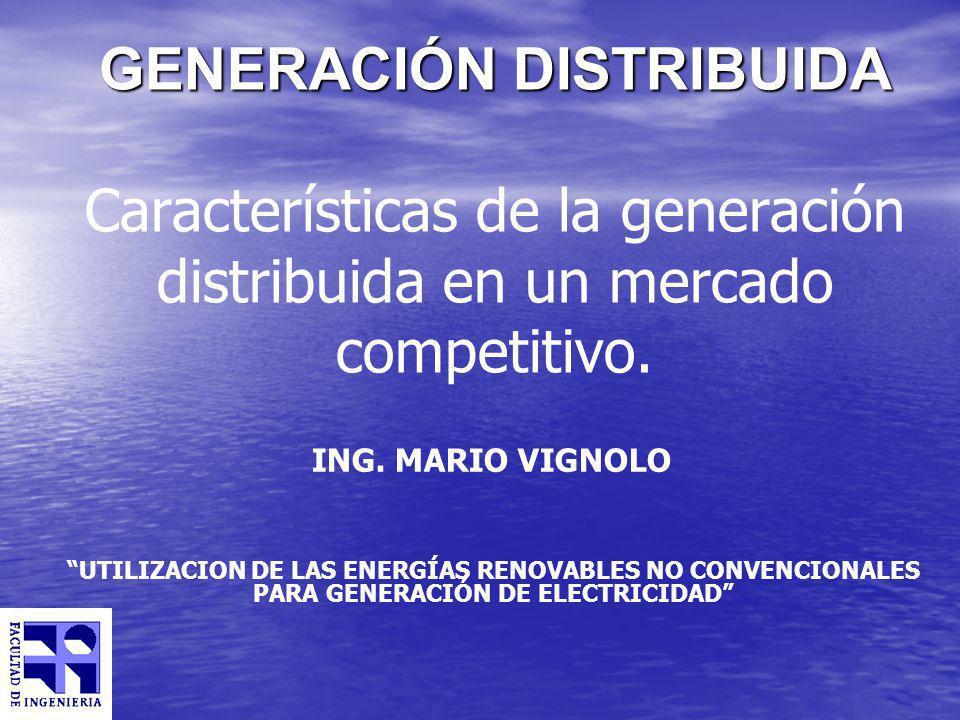 GENERACIÓN DISTRIBUIDA Características de la generación distribuida en un mercado competitivo.