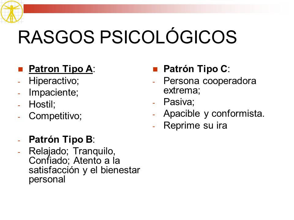 RASGOS PSICOLÓGICOS Patron Tipo A: Hiperactivo; Impaciente; Hostil;
