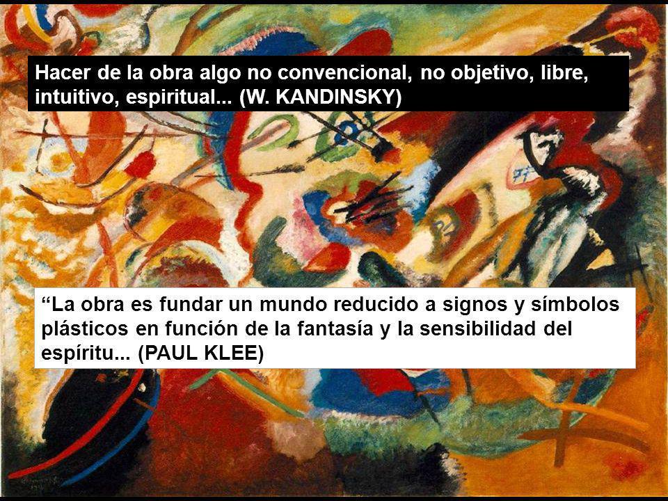 Hacer de la obra algo no convencional, no objetivo, libre, intuitivo, espiritual... (W. KANDINSKY)