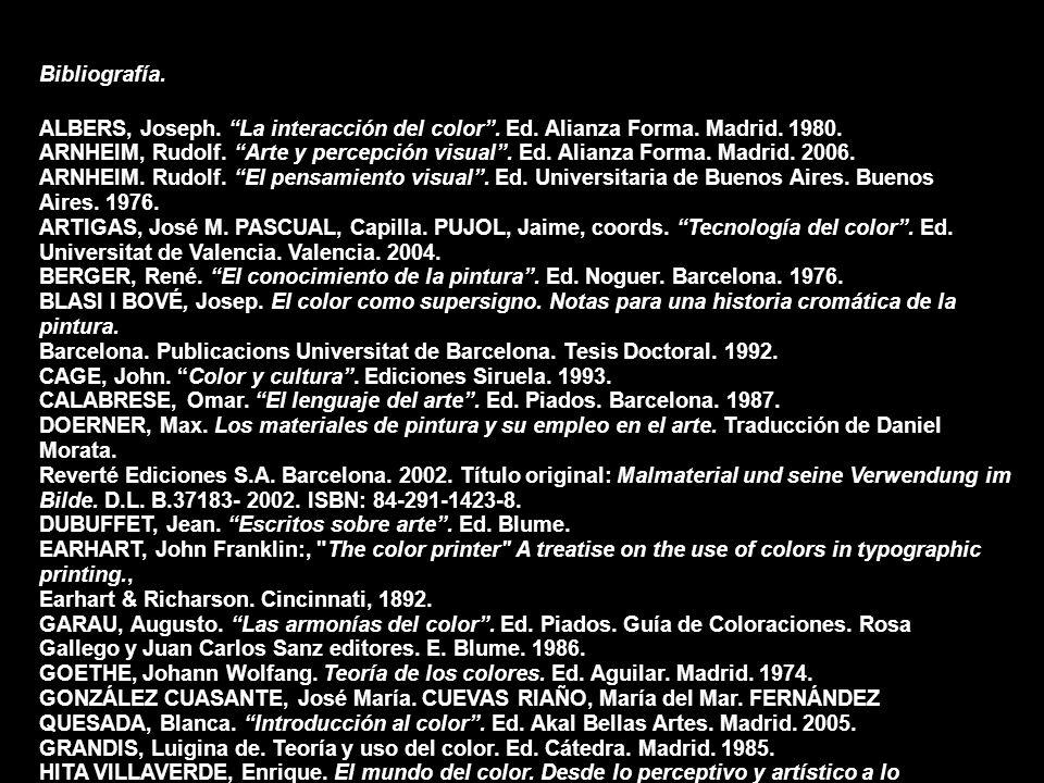 Bibliografía. ALBERS, Joseph. La interacción del color . Ed. Alianza Forma. Madrid. 1980.