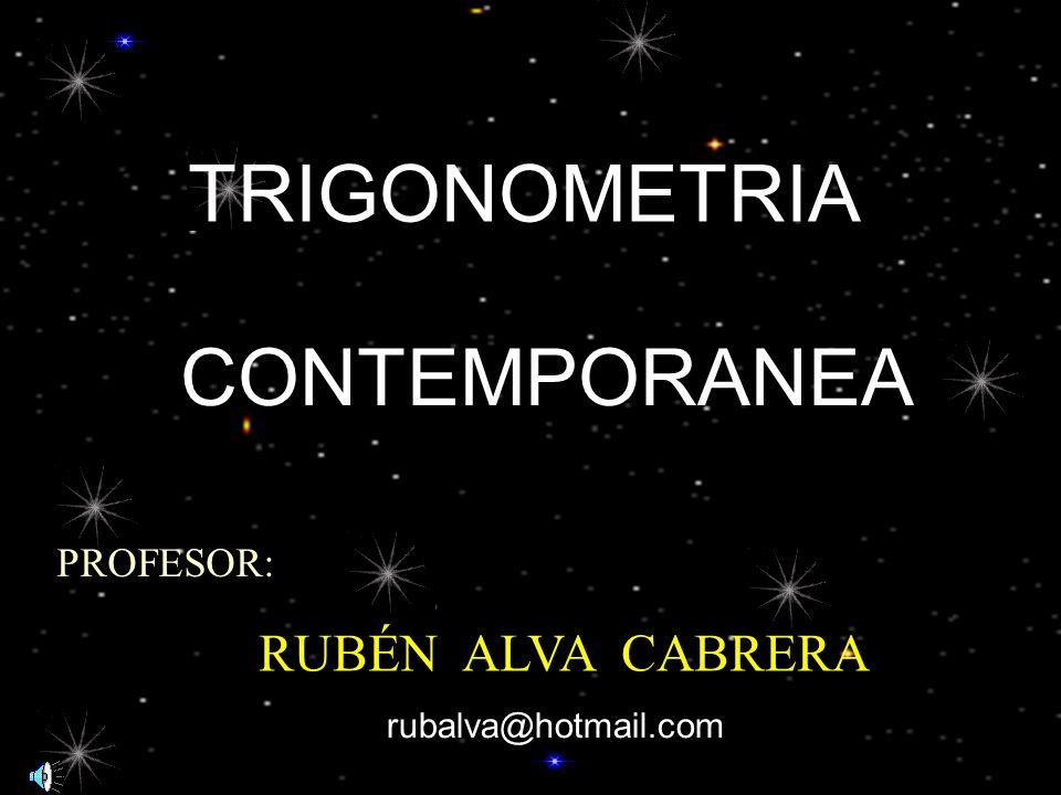 TRIGONOMETRIA CONTEMPORANEA RUBÉN ALVA CABRERA PROFESOR:
