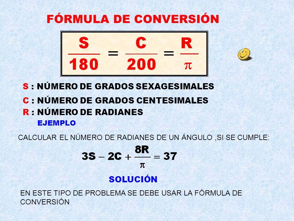 FÓRMULA DE CONVERSIÓN S : NÚMERO DE GRADOS SEXAGESIMALES