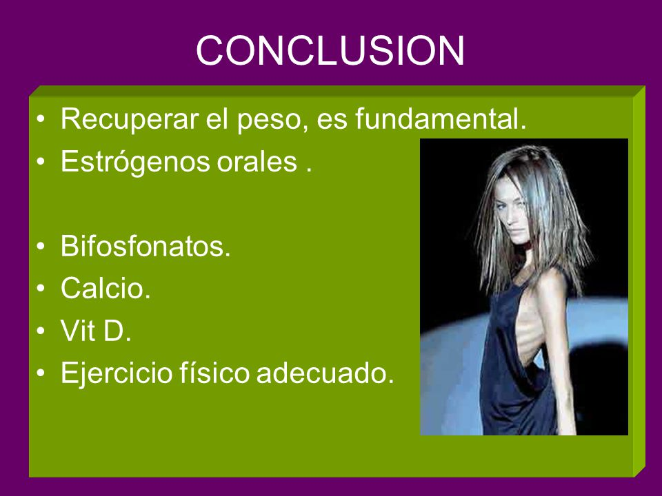 CONCLUSION Recuperar el peso, es fundamental. Estrógenos orales .