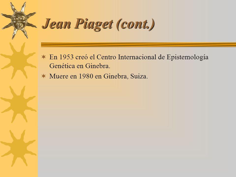 Jean Piaget (cont.) En 1953 creó el Centro Internacional de Epistemología Genética en Ginebra.