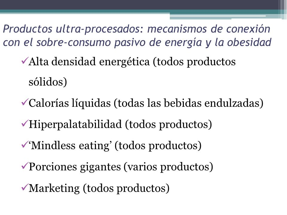 Productos ultra-procesados: mecanismos de conexión con el sobre-consumo pasivo de energía y la obesidad