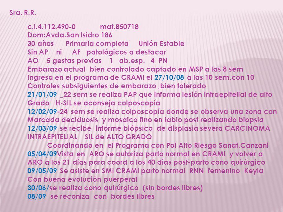 Sra. R.R. c.i.4.112.490-0 mat.850718. Dom:Avda.San Isidro 186. 30 años Primaria completa Unión Estable.