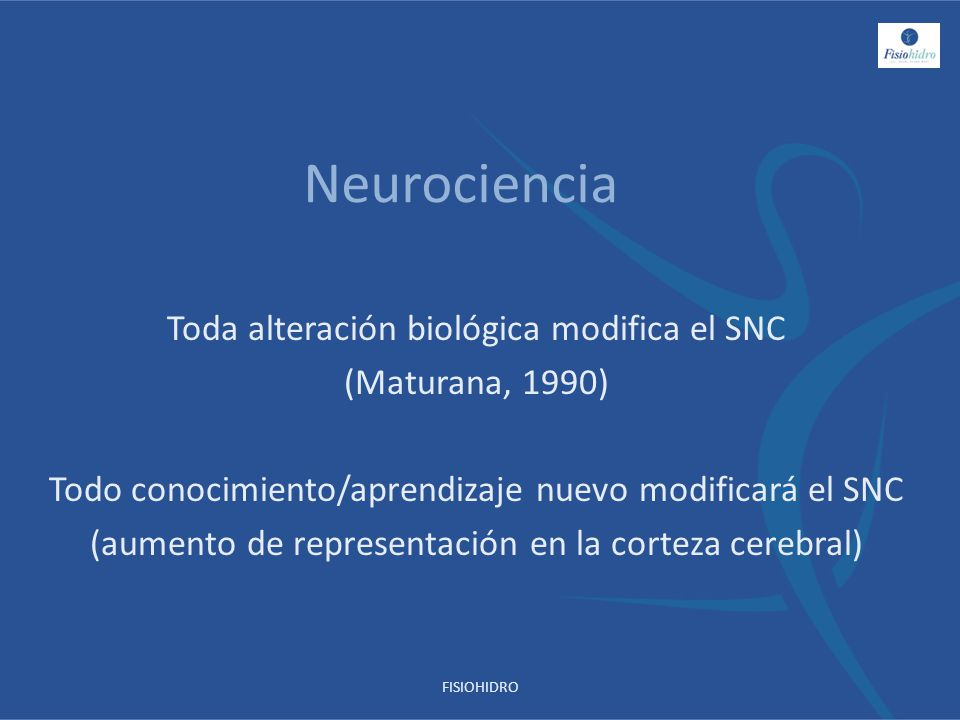 Neurociencia Toda alteración biológica modifica el SNC