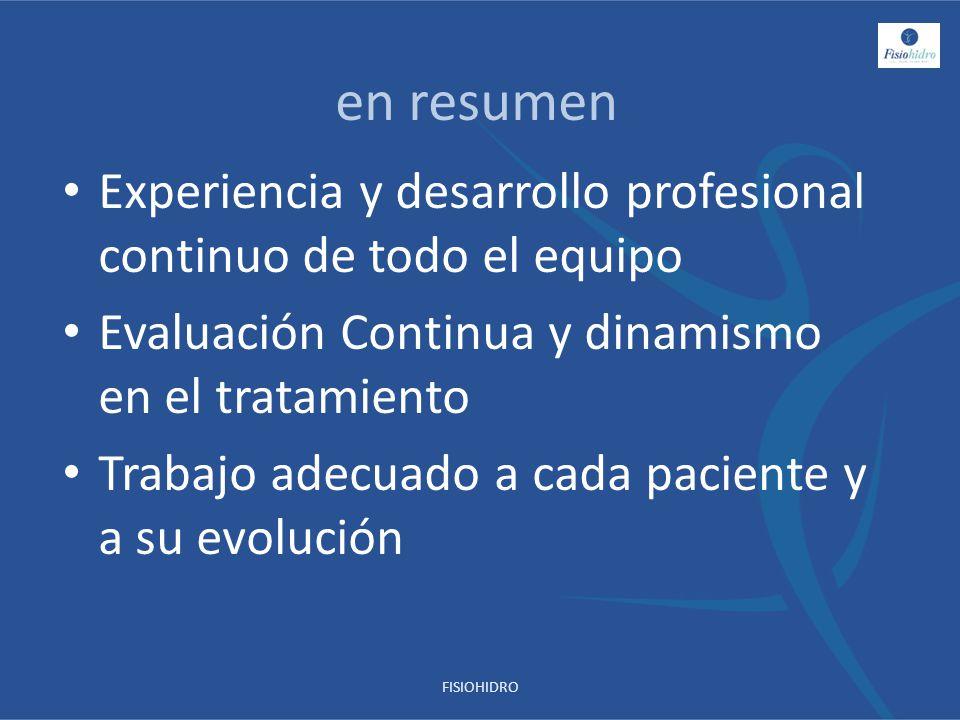 en resumen Experiencia y desarrollo profesional continuo de todo el equipo. Evaluación Continua y dinamismo en el tratamiento.