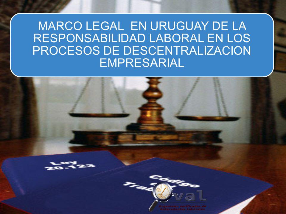 MARCO LEGAL EN URUGUAY DE LA RESPONSABILIDAD LABORAL EN LOS PROCESOS DE DESCENTRALIZACION EMPRESARIAL