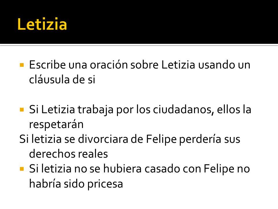 Letizia Escribe una oración sobre Letizia usando un cláusula de si