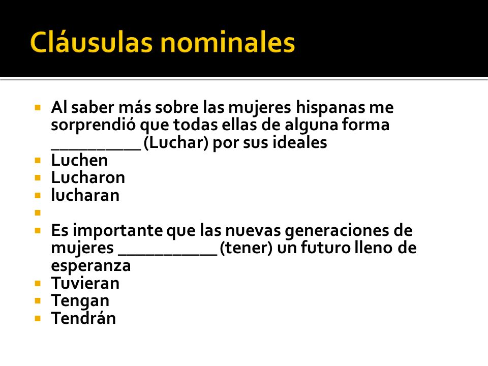 Cláusulas nominales Al saber más sobre las mujeres hispanas me sorprendió que todas ellas de alguna forma __________ (Luchar) por sus ideales.