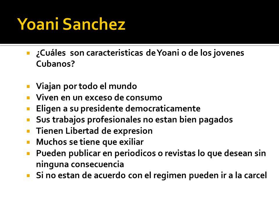 Yoani Sanchez ¿Cuáles son caracteristicas de Yoani o de los jovenes Cubanos Viajan por todo el mundo.