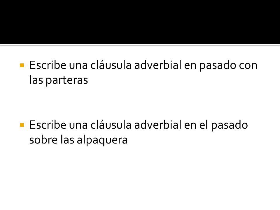 Escribe una cláusula adverbial en pasado con las parteras