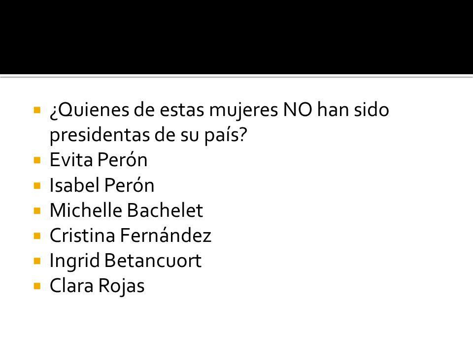 ¿Quienes de estas mujeres NO han sido presidentas de su país
