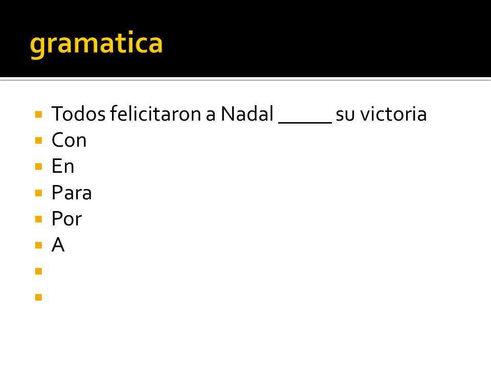 gramatica Todos felicitaron a Nadal _____ su victoria Con En Para Por