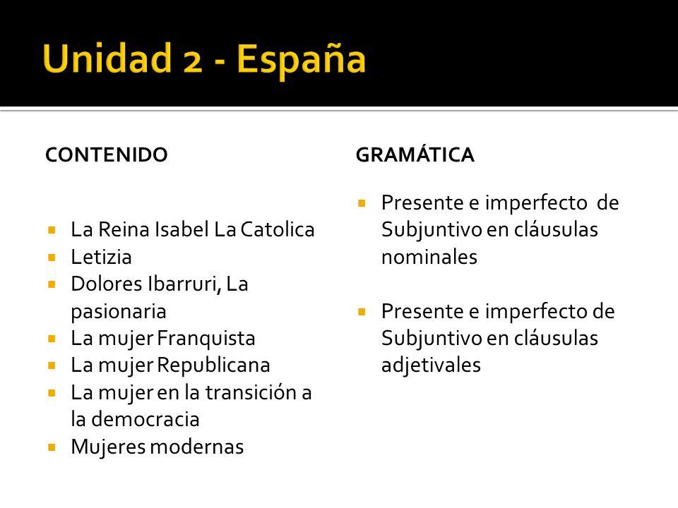 Unidad 2 - España contenido. Gramática. La Reina Isabel La Catolica. Letizia. Dolores Ibarruri, La pasionaria.