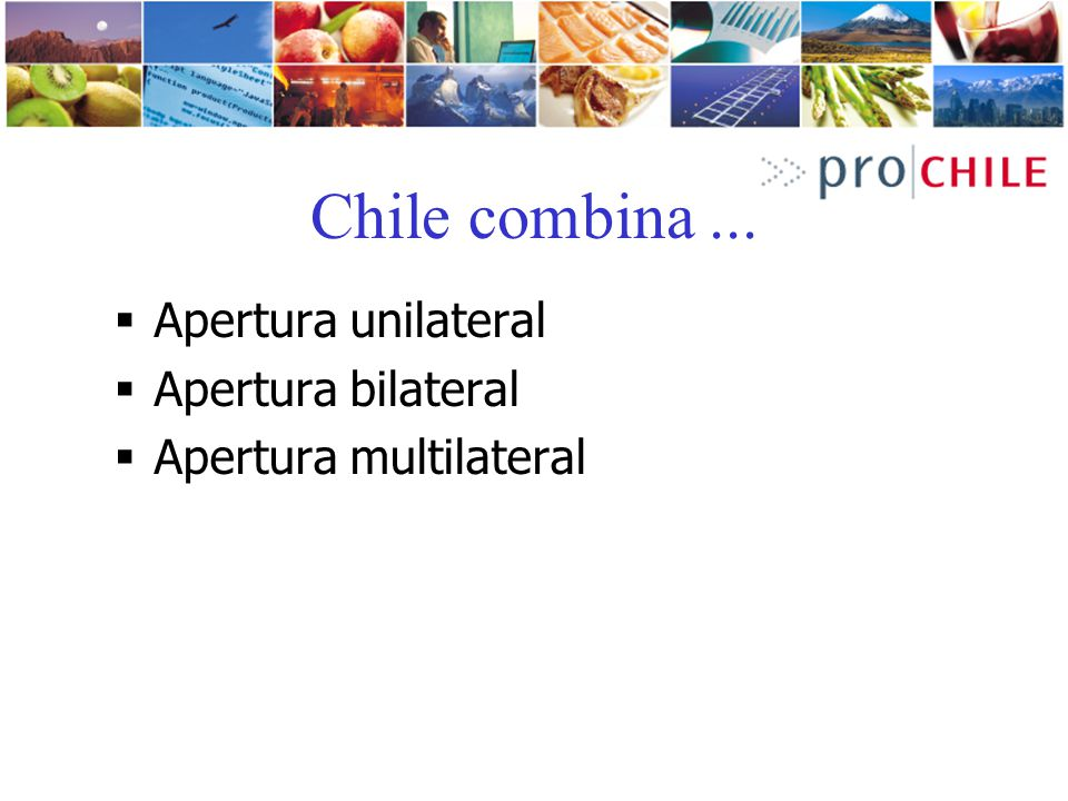 Chile combina ... Apertura unilateral Apertura bilateral