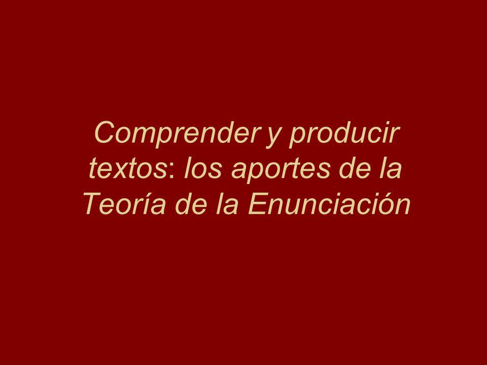 Comprender y producir textos: los aportes de la Teoría de la Enunciación