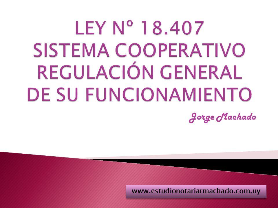 LEY Nº 18.407 SISTEMA COOPERATIVO REGULACIÓN GENERAL DE SU FUNCIONAMIENTO