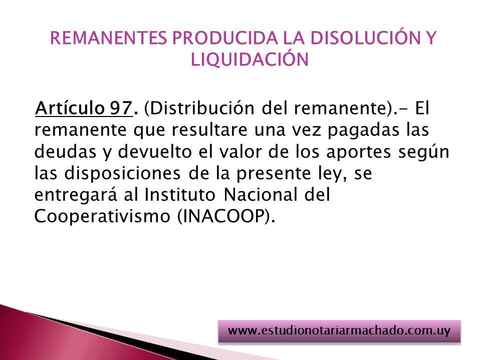 REMANENTES PRODUCIDA LA DISOLUCIÓN Y LIQUIDACIÓN Artículo 97