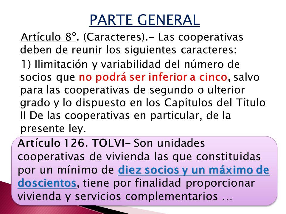 PARTE GENERAL Artículo 8º. (Caracteres).- Las cooperativas deben de reunir los siguientes caracteres: