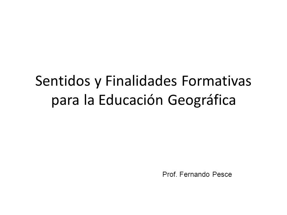Sentidos y Finalidades Formativas para la Educación Geográfica