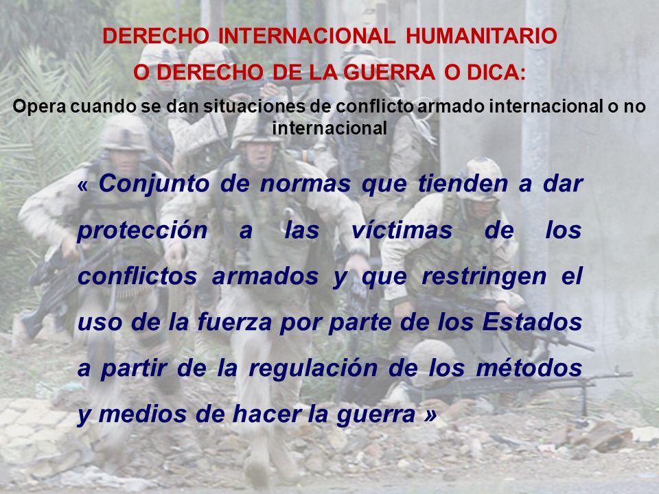 DERECHO INTERNACIONAL HUMANITARIO O DERECHO DE LA GUERRA O DICA: