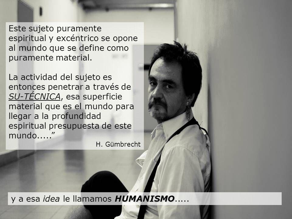 y a esa idea le llamamos HUMANISMO.....