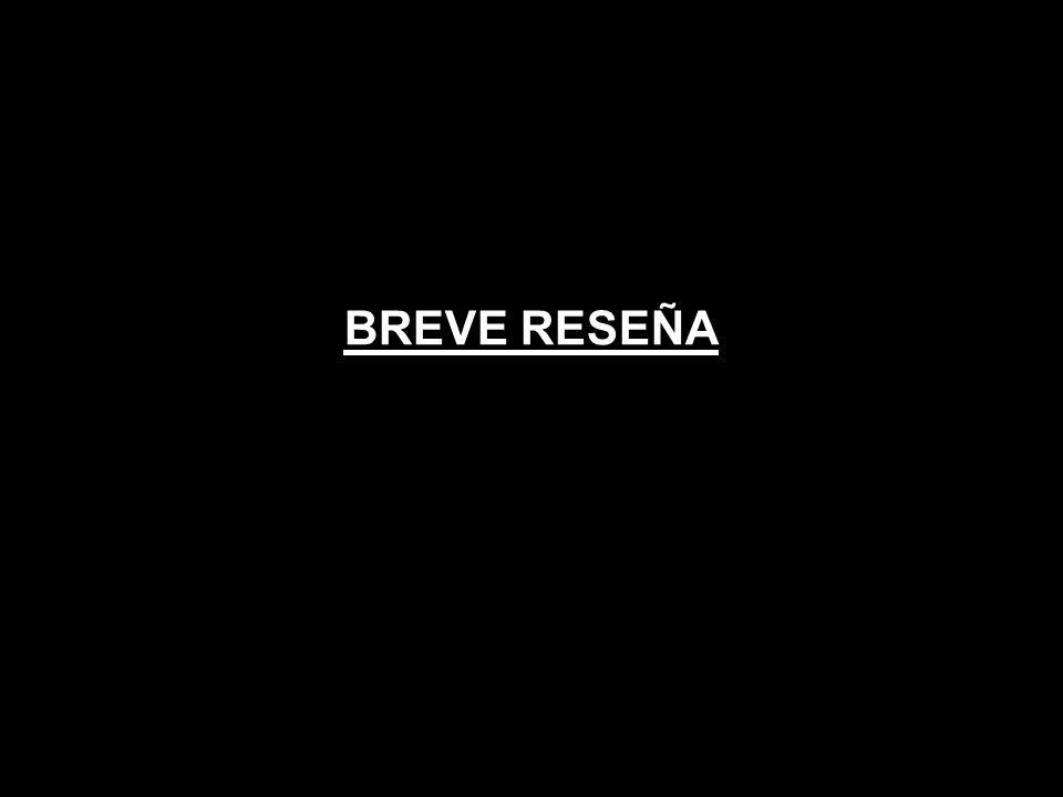 BREVE RESEÑA