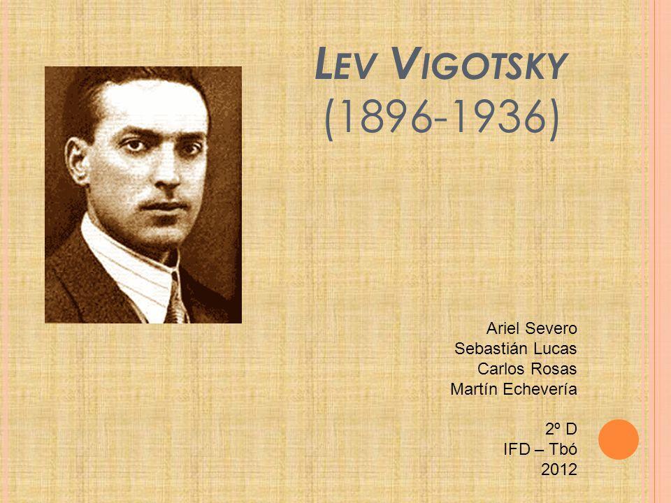 Lev Vigotsky (1896-1936) Ariel Severo Sebastián Lucas Carlos Rosas