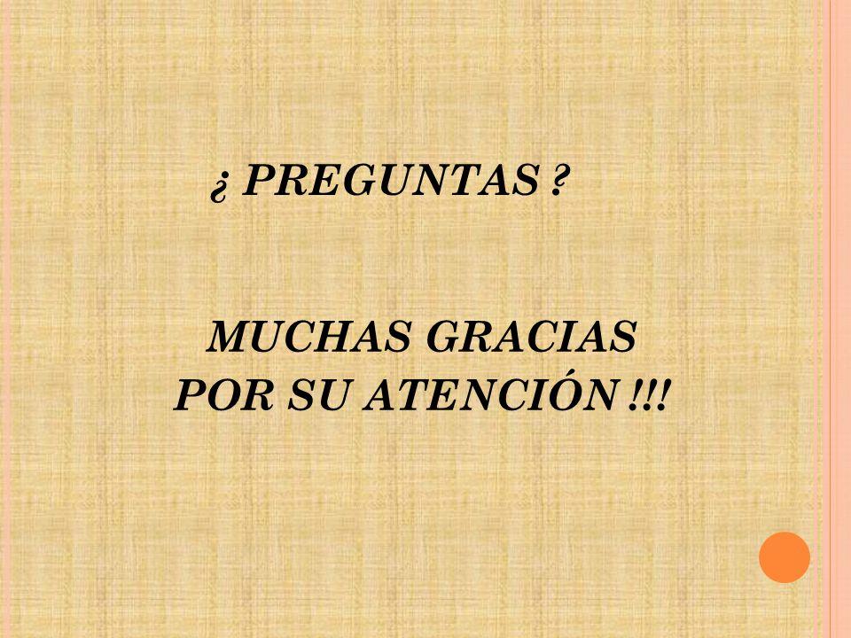 ¿ PREGUNTAS MUCHAS GRACIAS POR SU ATENCIÓN !!!