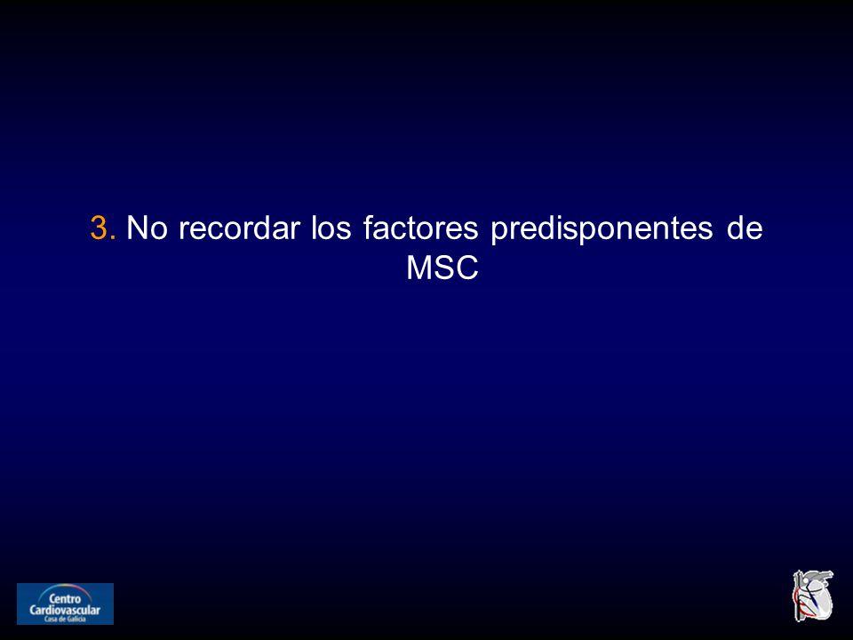 3. No recordar los factores predisponentes de MSC