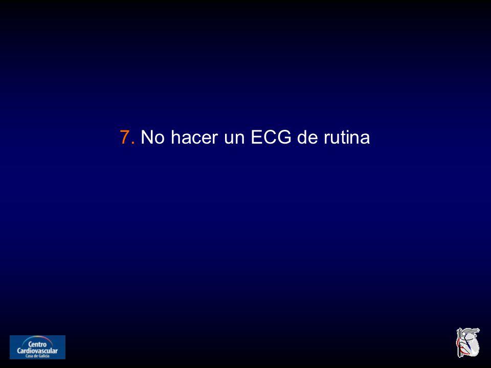 7. No hacer un ECG de rutina