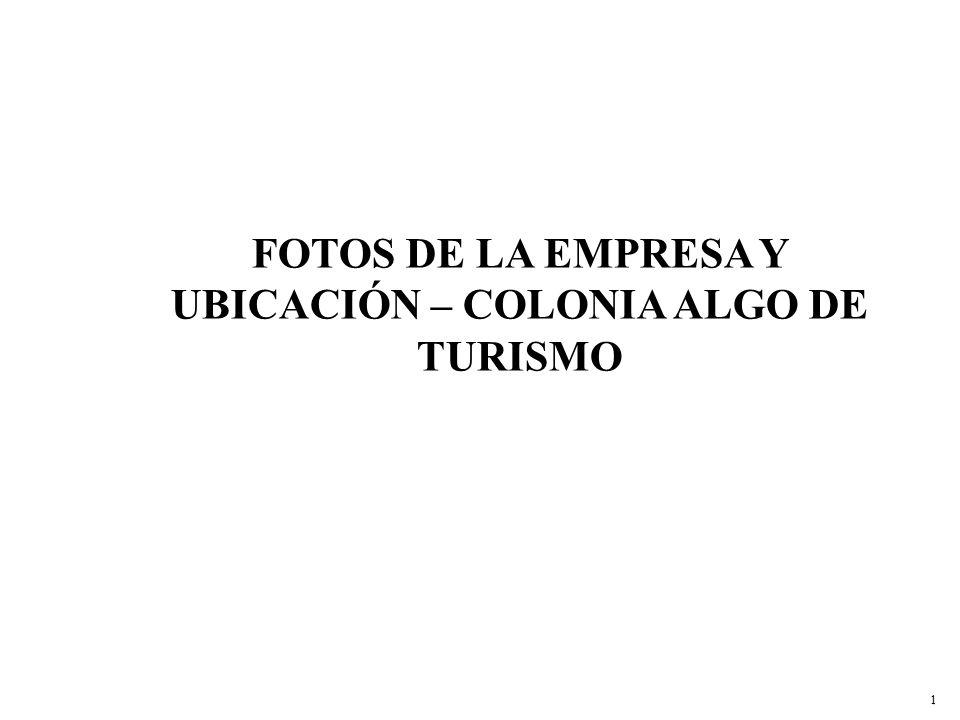FOTOS DE LA EMPRESA Y UBICACIÓN – COLONIA ALGO DE TURISMO