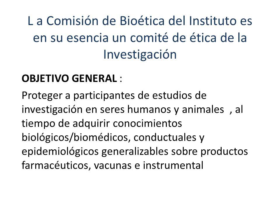 L a Comisión de Bioética del Instituto es en su esencia un comité de ética de la Investigación