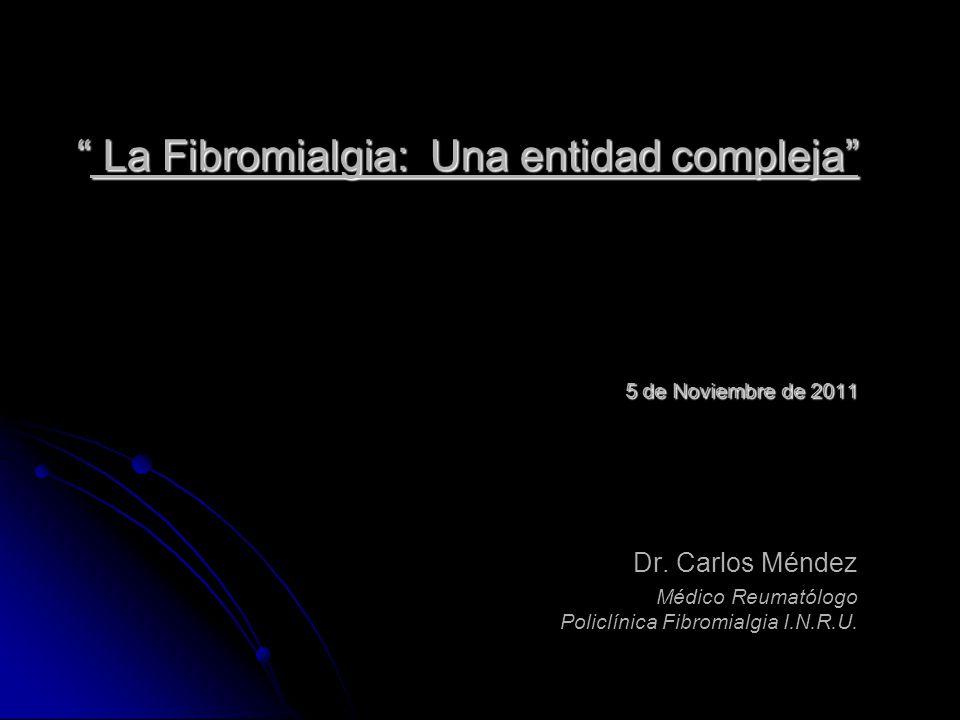 La Fibromialgia: Una entidad compleja 5 de Noviembre de 2011 Dr