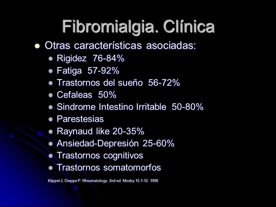 Fibromialgia. Clínica Otras características asociadas: Rigidez 76-84%