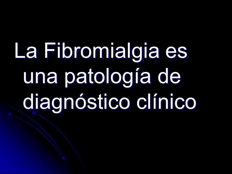 La Fibromialgia es una patología de diagnóstico clínico