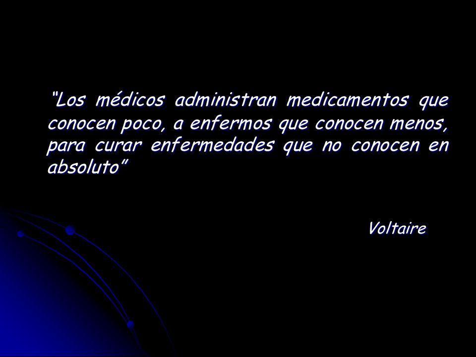Los médicos administran medicamentos que conocen poco, a enfermos que conocen menos, para curar enfermedades que no conocen en absoluto