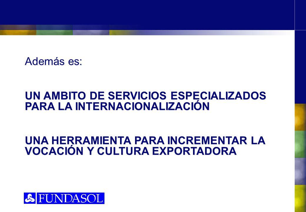 Además es: UN AMBITO DE SERVICIOS ESPECIALIZADOS PARA LA INTERNACIONALIZACIÓN.