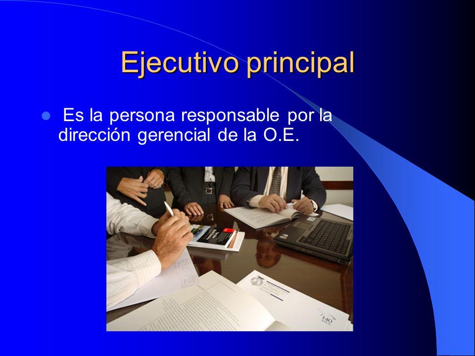Ejecutivo principal Es la persona responsable por la dirección gerencial de la O.E.