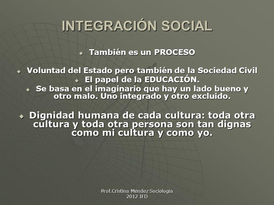 INTEGRACIÓN SOCIAL También es un PROCESO. Voluntad del Estado pero también de la Sociedad Civil. El papel de la EDUCACIÓN.