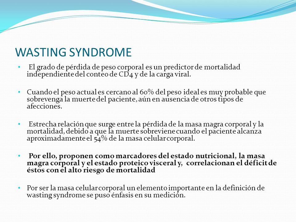 WASTING SYNDROME El grado de pérdida de peso corporal es un predictor de mortalidad independiente del conteo de CD4 y de la carga viral.