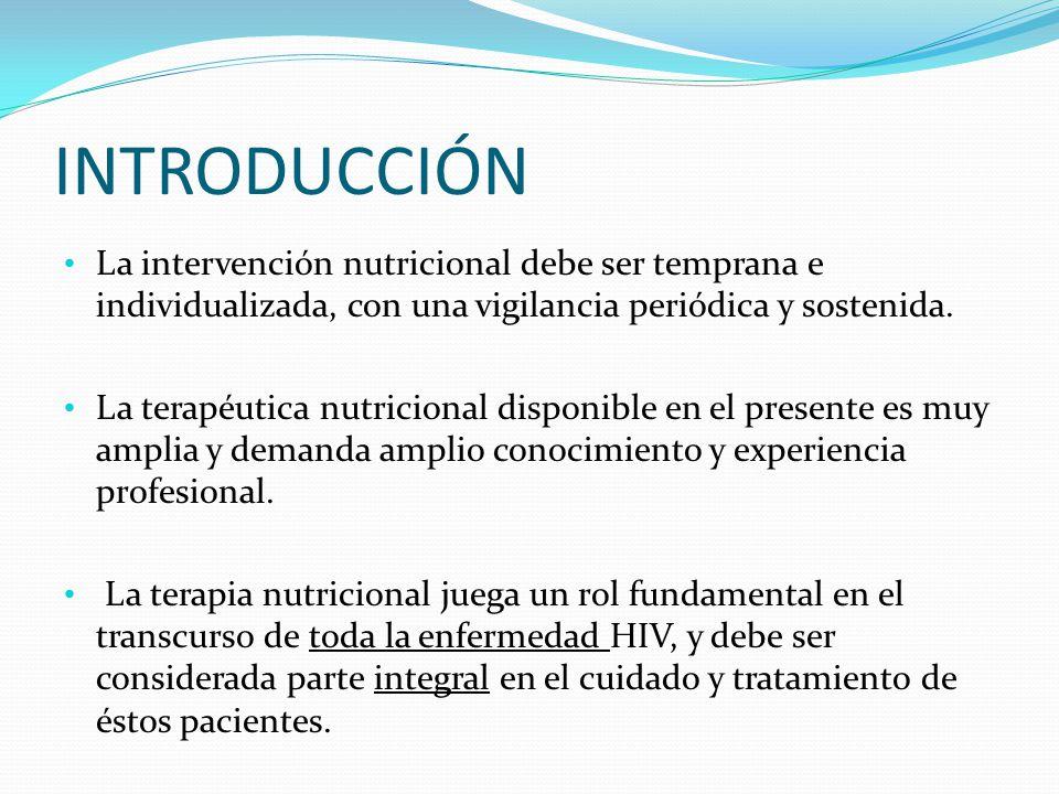 INTRODUCCIÓN La intervención nutricional debe ser temprana e individualizada, con una vigilancia periódica y sostenida.