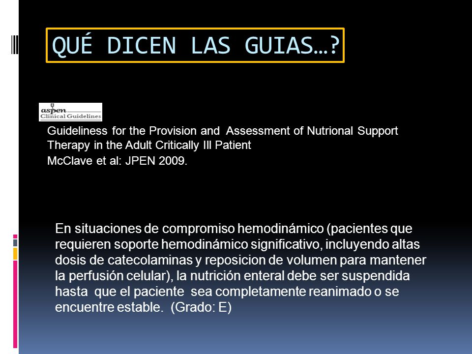 QUÉ DICEN LAS GUIAS… Guideliness for the Provision and Assessment of Nutrional Support Therapy in the Adult Critically Ill Patient.
