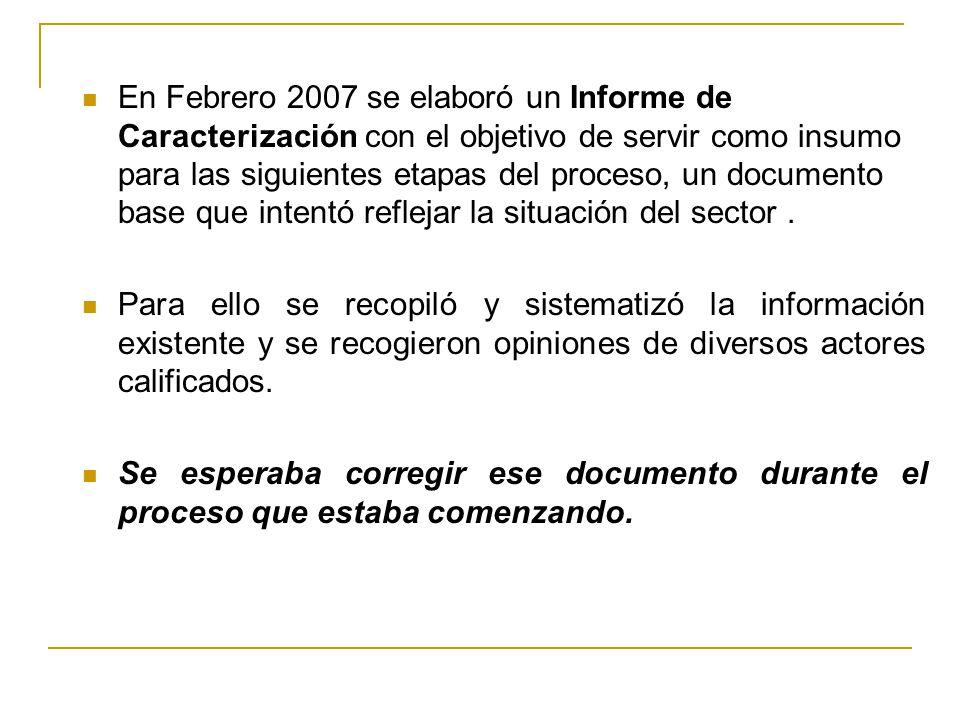 En Febrero 2007 se elaboró un Informe de Caracterización con el objetivo de servir como insumo para las siguientes etapas del proceso, un documento base que intentó reflejar la situación del sector .