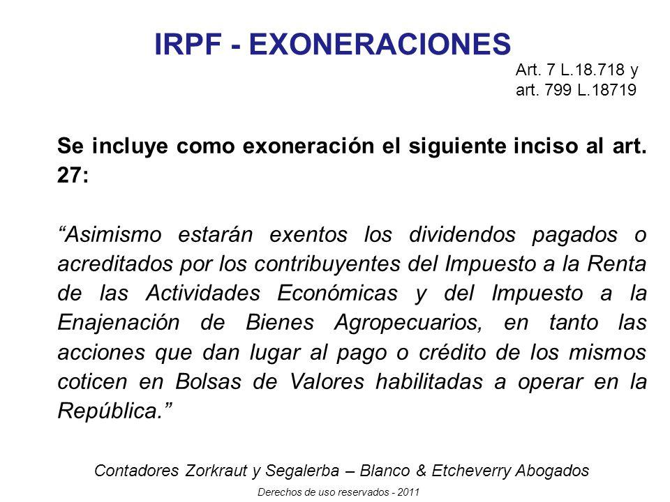 IRPF - EXONERACIONES Art. 7 L.18.718 y art. 799 L.18719. Se incluye como exoneración el siguiente inciso al art. 27: