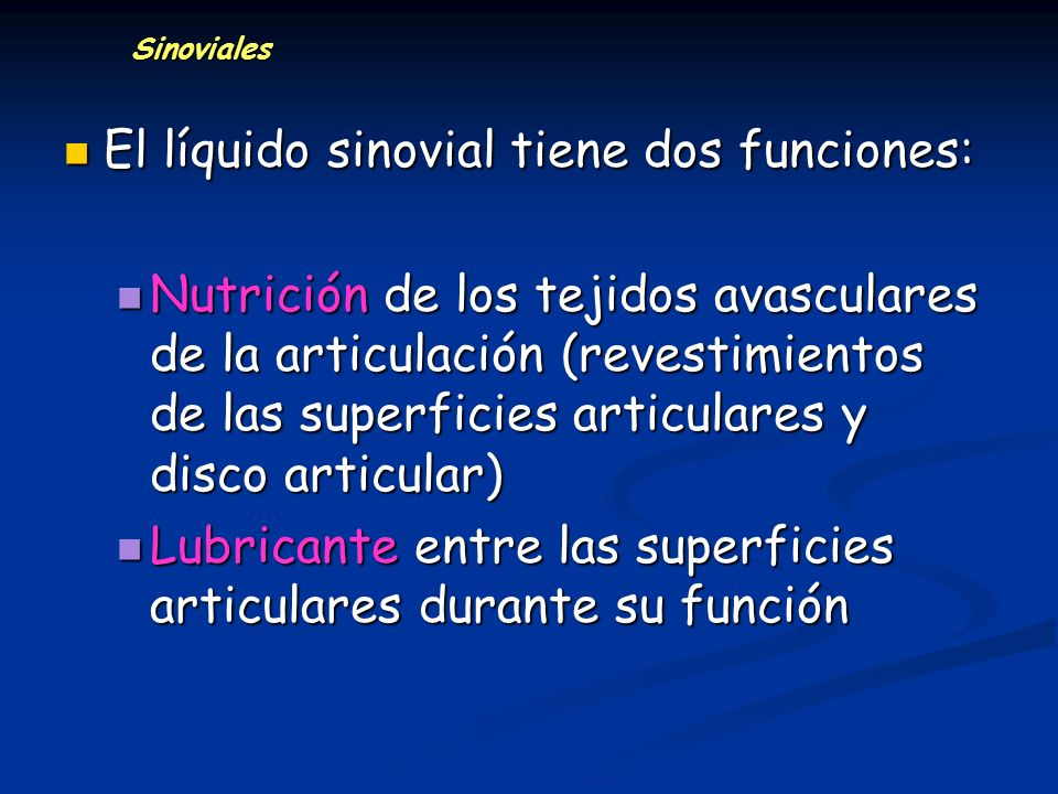 El líquido sinovial tiene dos funciones: