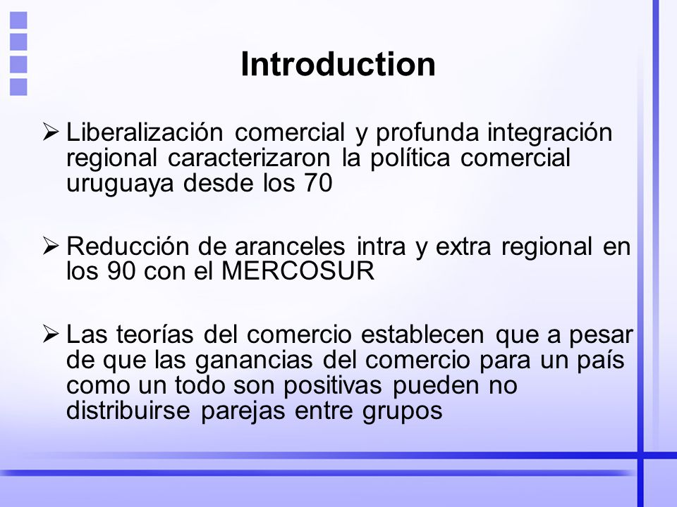 Introduction Liberalización comercial y profunda integración regional caracterizaron la política comercial uruguaya desde los 70.