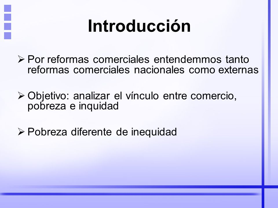 Introducción Por reformas comerciales entendemmos tanto reformas comerciales nacionales como externas.
